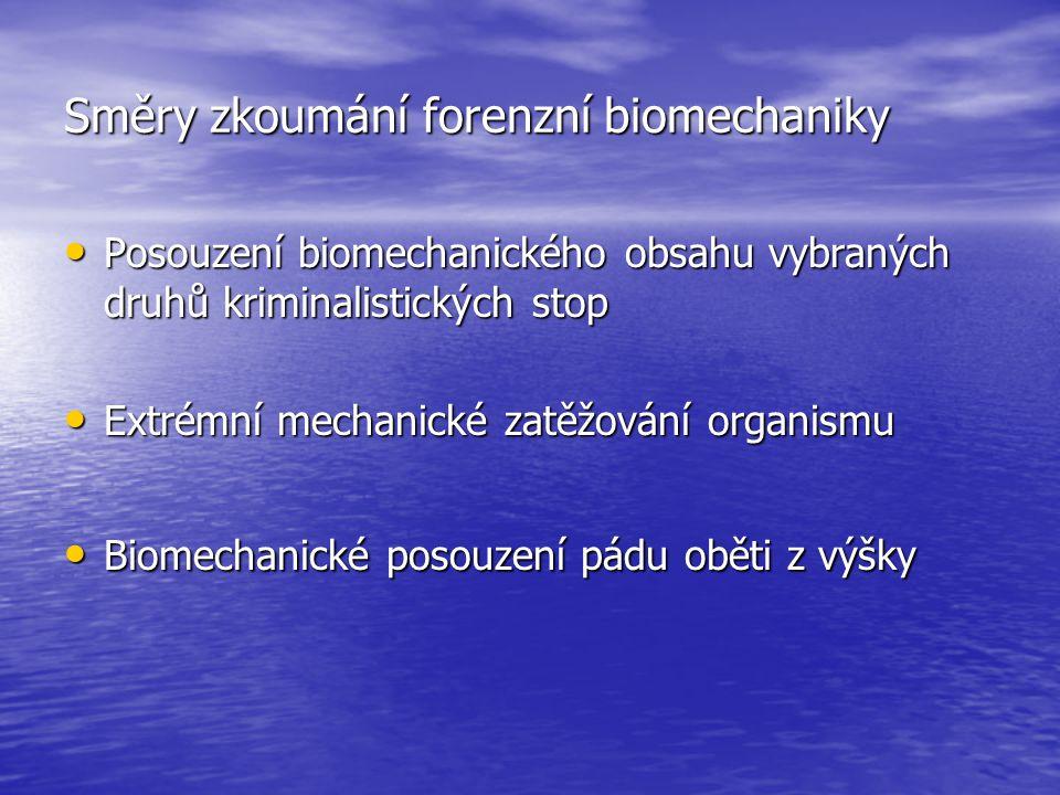 Směry zkoumání forenzní biomechaniky Posouzení biomechanického obsahu vybraných druhů kriminalistických stop Posouzení biomechanického obsahu vybraných druhů kriminalistických stop Extrémní mechanické zatěžování organismu Extrémní mechanické zatěžování organismu Biomechanické posouzení pádu oběti z výšky Biomechanické posouzení pádu oběti z výšky