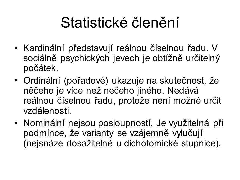 Statistické členění Kardinální představují reálnou číselnou řadu. V sociálně psychických jevech je obtížně určitelný počátek. Ordinální (pořadové) uka