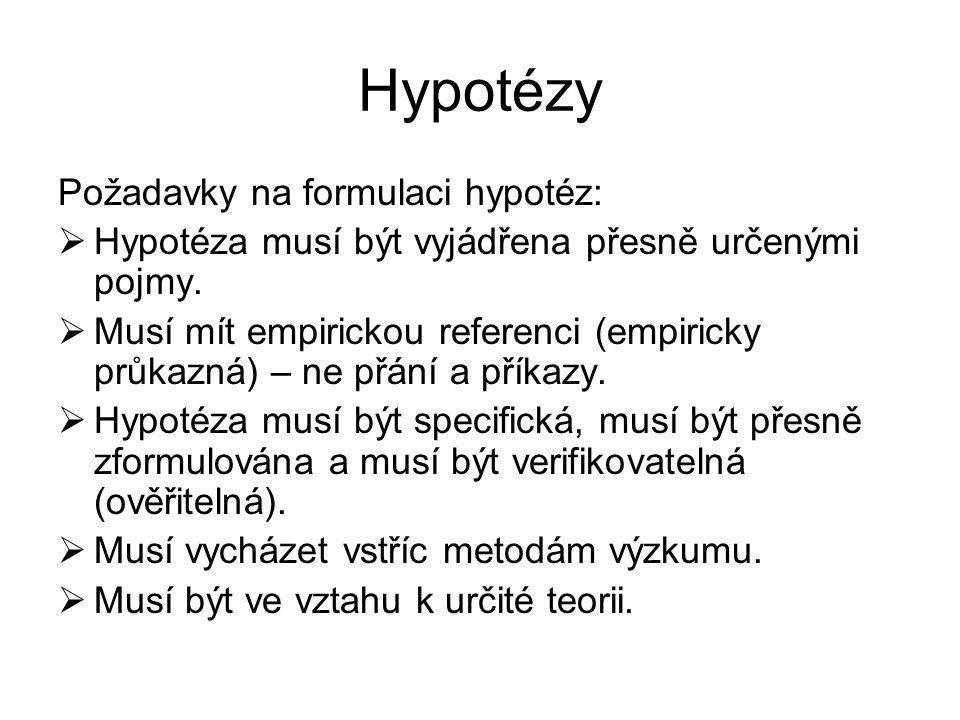 Hypotézy Požadavky na formulaci hypotéz:  Hypotéza musí být vyjádřena přesně určenými pojmy.  Musí mít empirickou referenci (empiricky průkazná) – n
