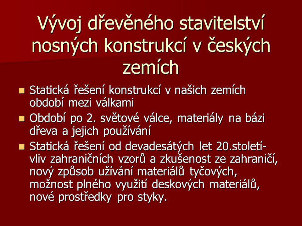 Vývoj dřevěného stavitelství nosných konstrukcí v českých zemích Statická řešení konstrukcí v našich zemích období mezi válkami Statická řešení konstr