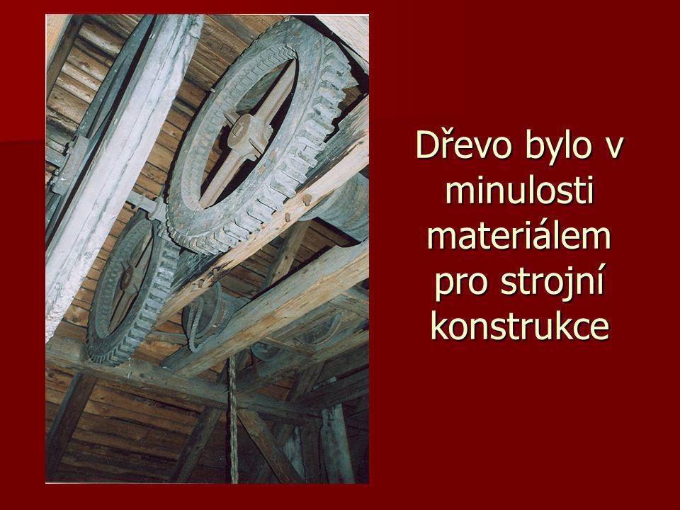 Dřevo bylo v minulosti materiálem pro strojní konstrukce