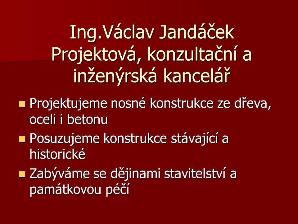 Ing.Václav Jandáček Projektová, konzultační a inženýrská kancelář Projektujeme nosné konstrukce ze dřeva, oceli i betonu Projektujeme nosné konstrukce