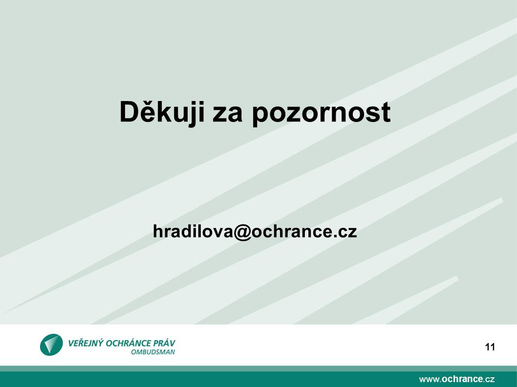 www.ochrance.cz 11 Děkuji za pozornost hradilova@ochrance.cz