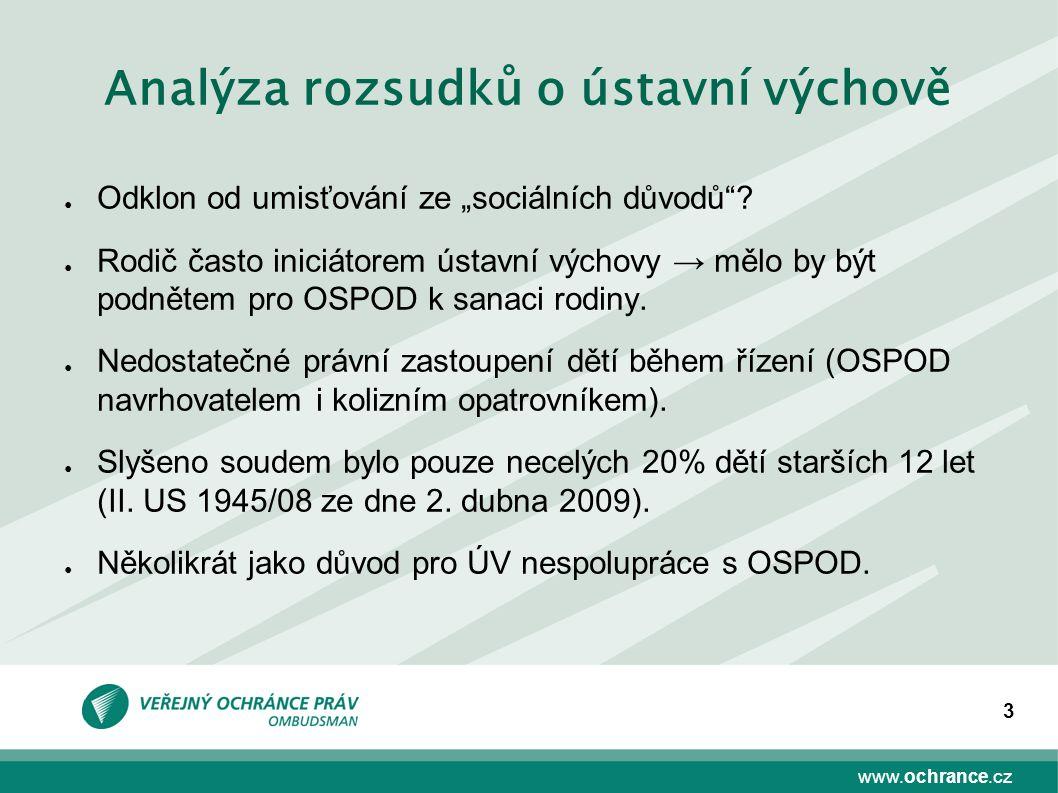 """www.ochrance.cz 3 Analýza rozsudků o ústavní výchově ● Odklon od umisťování ze """"sociálních důvodů""""? ● Rodič často iniciátorem ústavní výchovy → mělo b"""