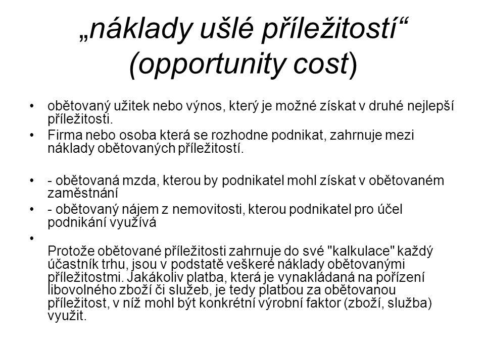 """""""náklady ušlé příležitostí"""" (opportunity cost) obětovaný užitek nebo výnos, který je možné získat v druhé nejlepší příležitosti. Firma nebo osoba kter"""