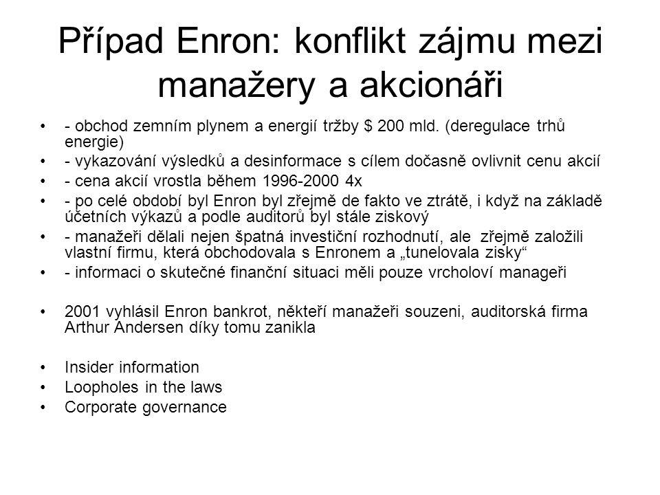 Případ Enron: konflikt zájmu mezi manažery a akcionáři - obchod zemním plynem a energií tržby $ 200 mld. (deregulace trhů energie) - vykazování výsled