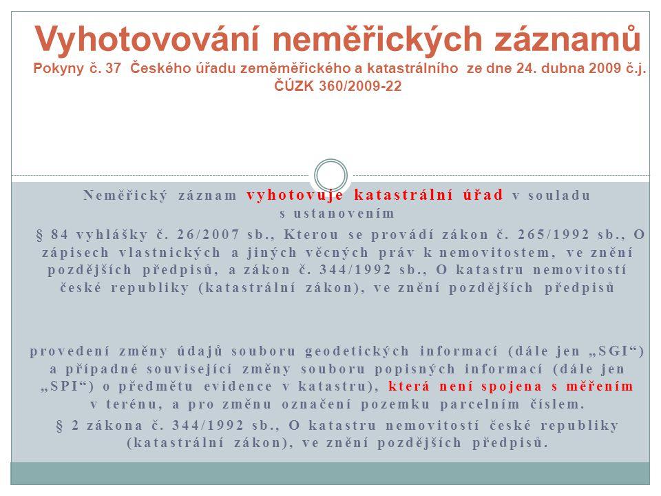 Neměřický záznam vyhotovuje katastrální úřad v souladu s ustanovením § 84 vyhlášky č.