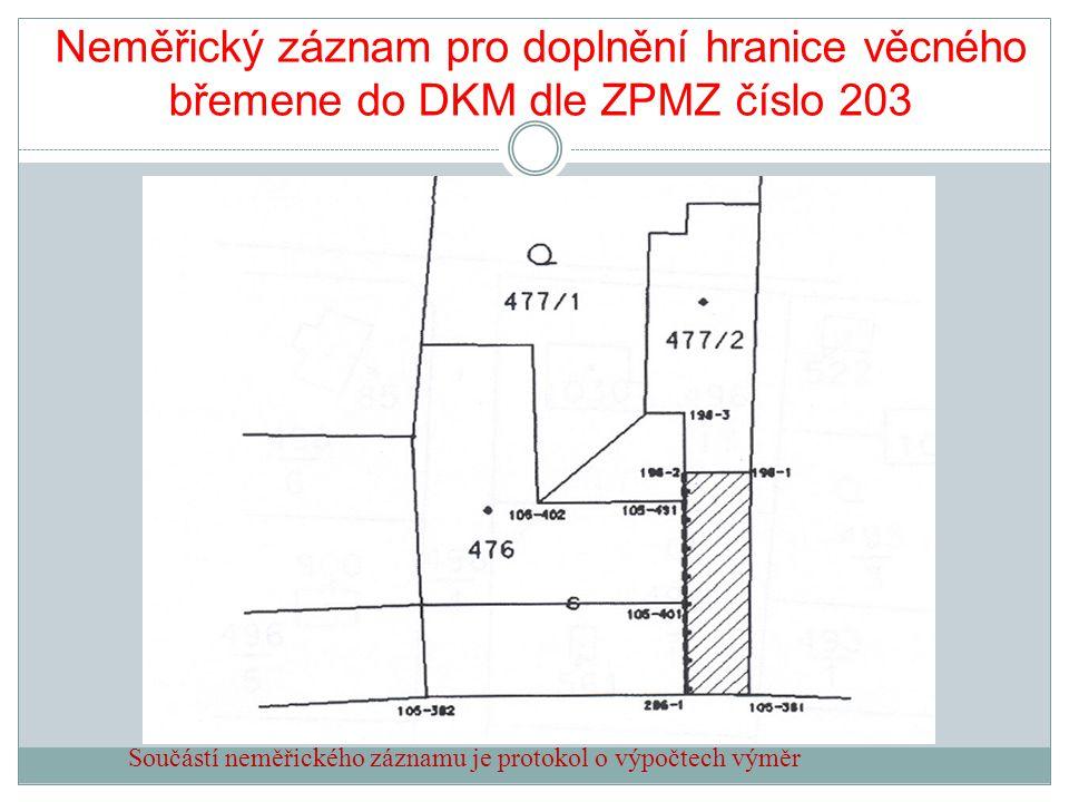 Neměřický záznam pro doplnění hranice věcného břemene do DKM dle ZPMZ číslo 203 Součástí neměřického záznamu je protokol o výpočtech výměr