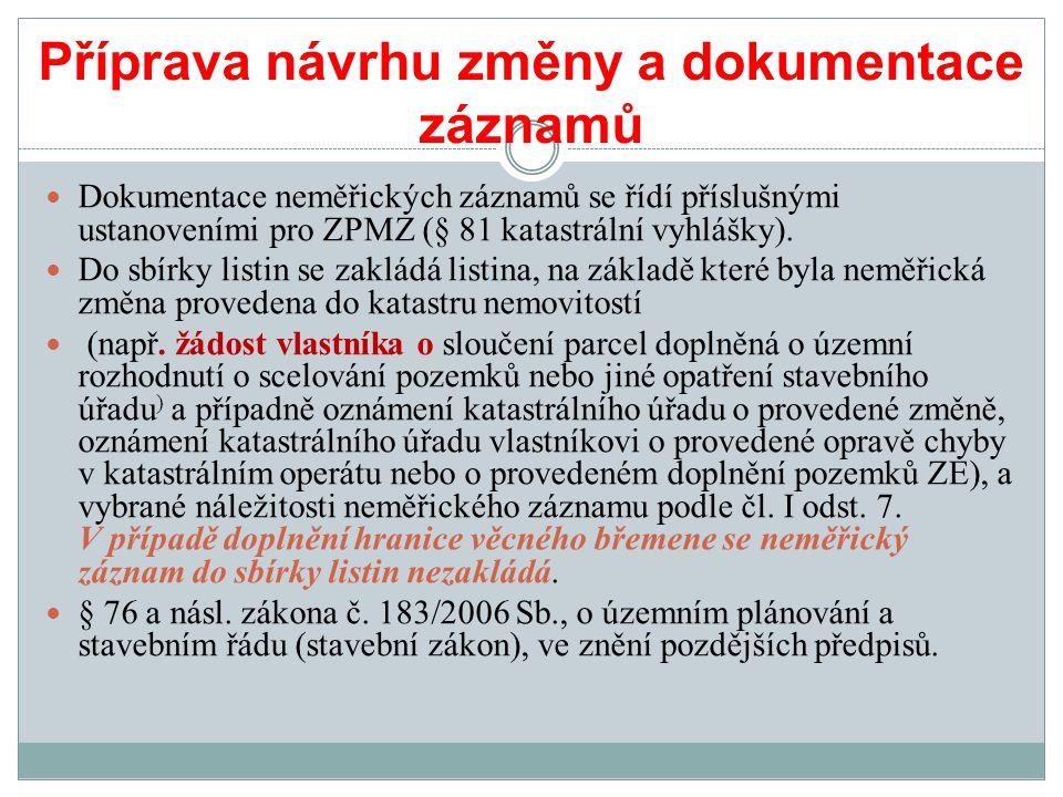 Příprava návrhu změny a dokumentace záznamů Dokumentace neměřických záznamů se řídí příslušnými ustanoveními pro ZPMZ (§ 81 katastrální vyhlášky).