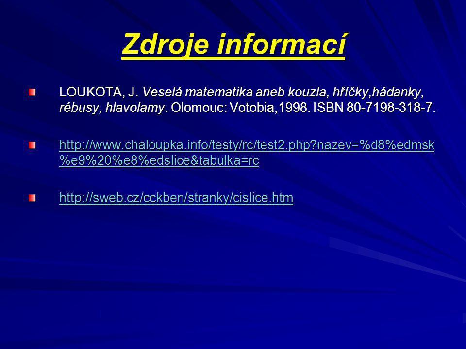Zdroje informací LOUKOTA, J.Veselá matematika aneb kouzla, hříčky,hádanky, rébusy, hlavolamy.