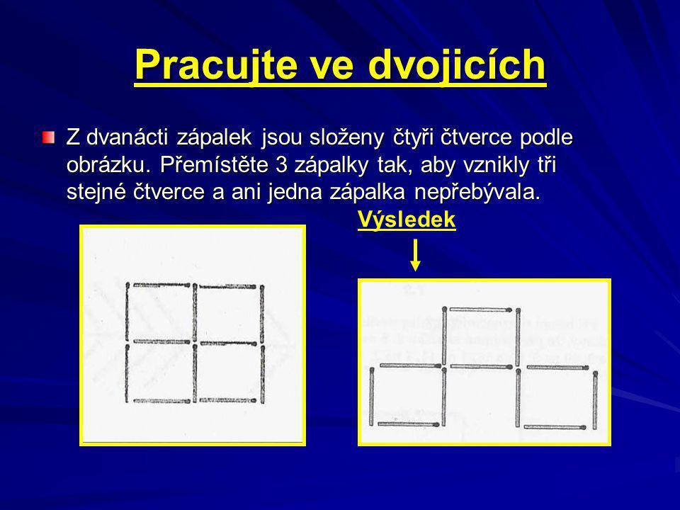 Pracujte ve dvojicích Z dvanácti zápalek jsou složeny čtyři čtverce podle obrázku.