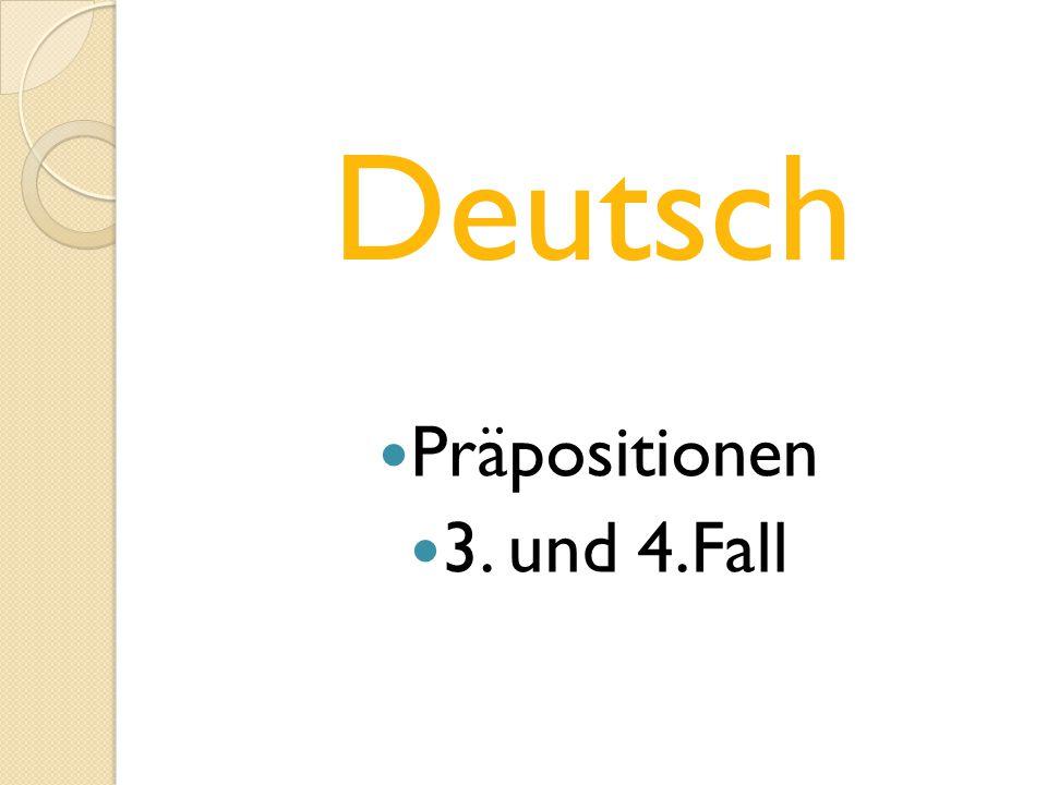 Deutsch Präpositionen 3. und 4.Fall