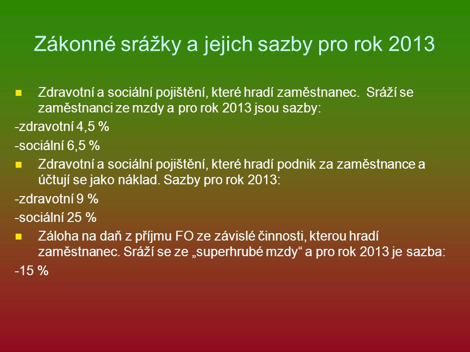 Zákonné srážky a jejich sazby pro rok 2013 Zdravotní a sociální pojištění, které hradí zaměstnanec. Sráží se zaměstnanci ze mzdy a pro rok 2013 jsou s