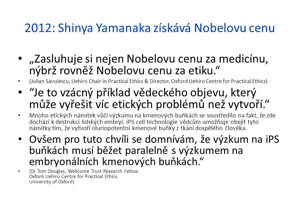 """2012: Shinya Yamanaka získává Nobelovu cenu """"Zasluhuje si nejen Nobelovu cenu za medicínu, nýbrž rovněž Nobelovu cenu za etiku."""" (Julian Savulescu, Ue"""