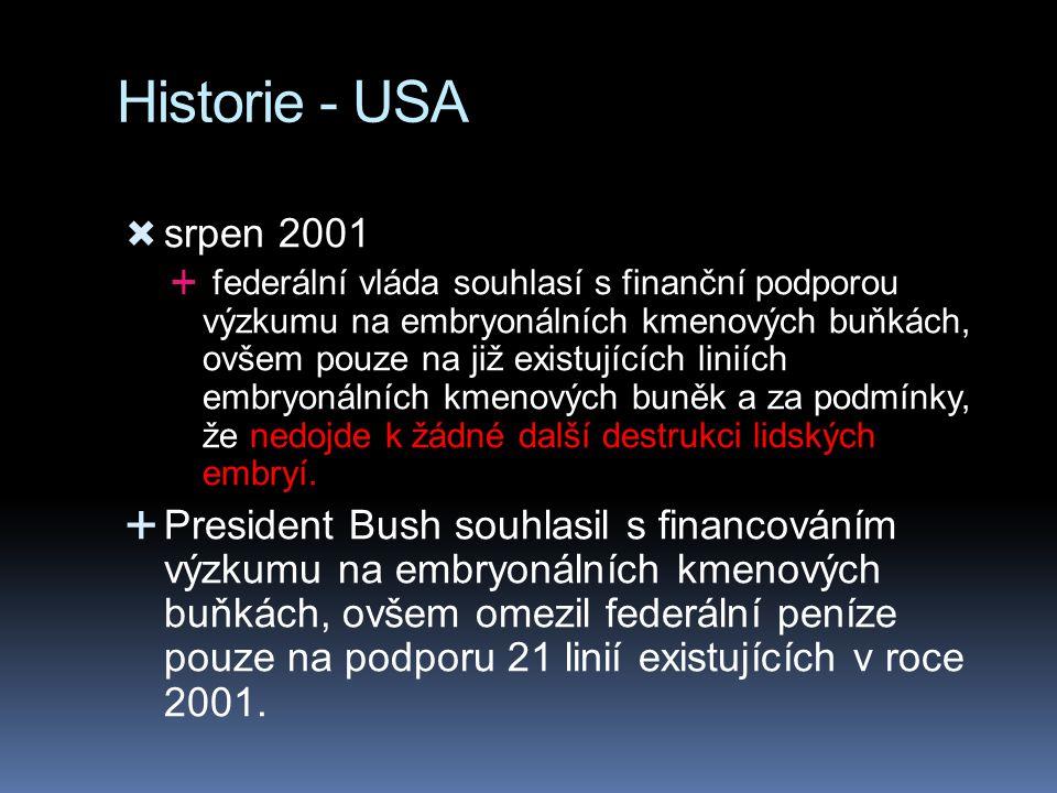 Historie - USA  srpen 2001  federální vláda souhlasí s finanční podporou výzkumu na embryonálních kmenových buňkách, ovšem pouze na již existujících
