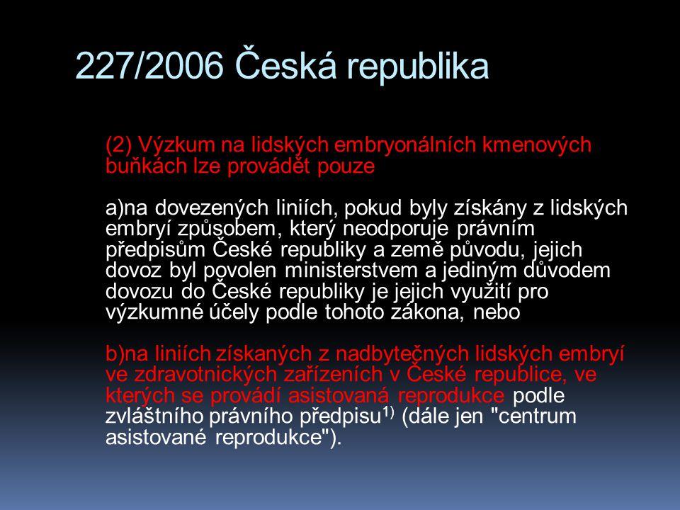 227/2006 Česká republika (2) Výzkum na lidských embryonálních kmenových buňkách lze provádět pouze a)na dovezených liniích, pokud byly získány z lidsk