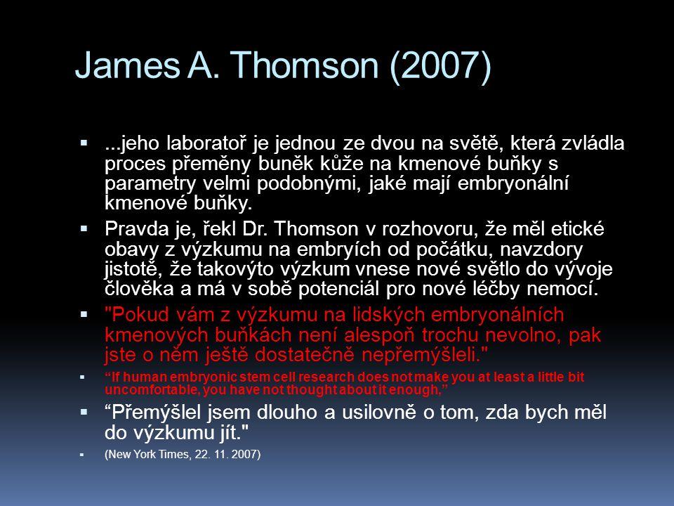 James A. Thomson (2007) ...jeho laboratoř je jednou ze dvou na světě, která zvládla proces přeměny buněk kůže na kmenové buňky s parametry velmi podo