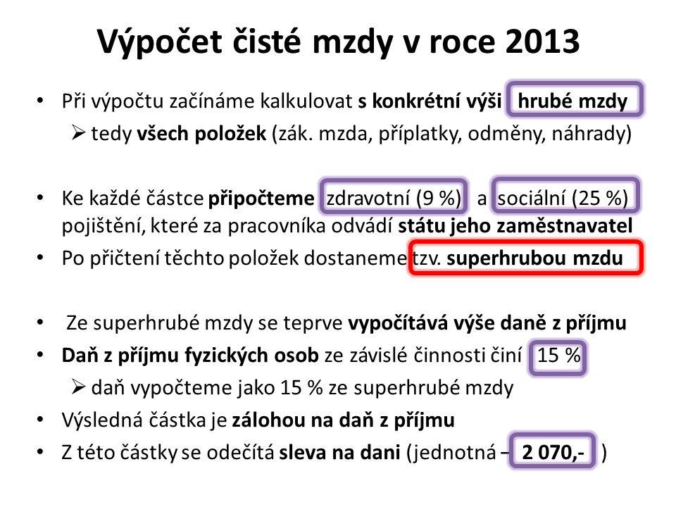 Výpočet čisté mzdy v roce 2013 Při výpočtu začínáme kalkulovat s konkrétní výši hrubé mzdy  tedy všech položek (zák.