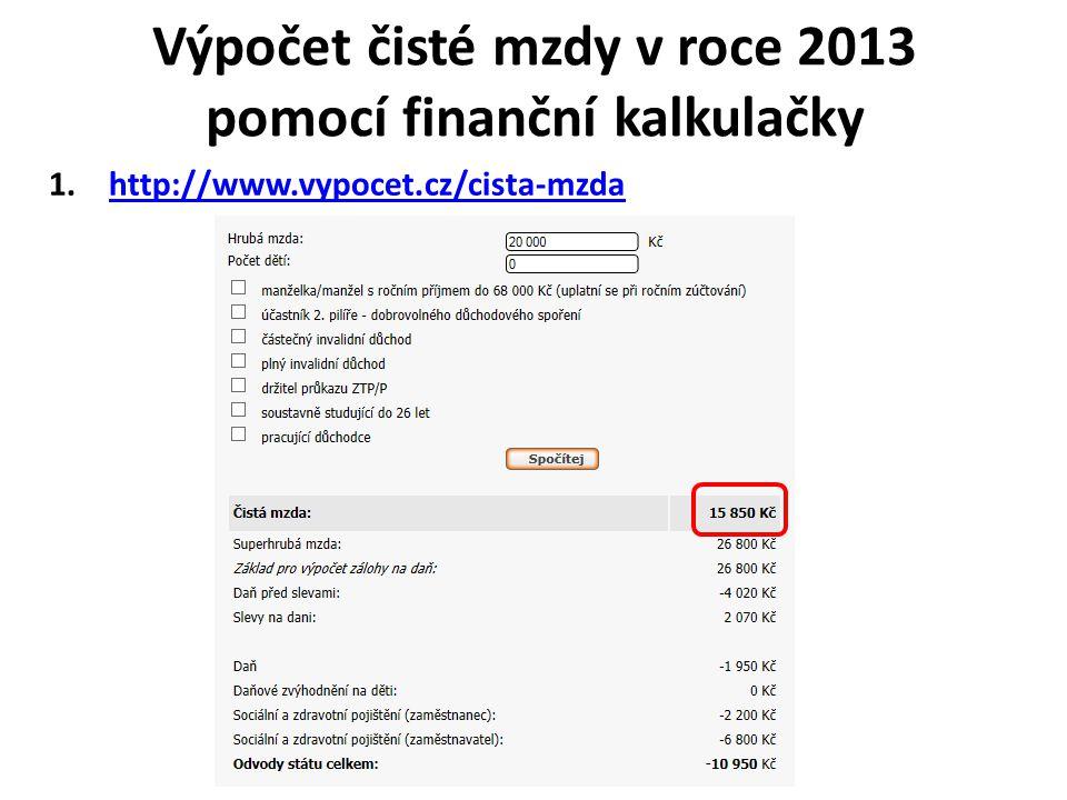 Výpočet čisté mzdy v roce 2013 pomocí finanční kalkulačky 1.http://www.vypocet.cz/cista-mzdahttp://www.vypocet.cz/cista-mzda