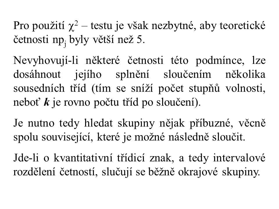 Pro použití   – testu je však nezbytné, aby teoretické četnosti np j byly větší než 5.