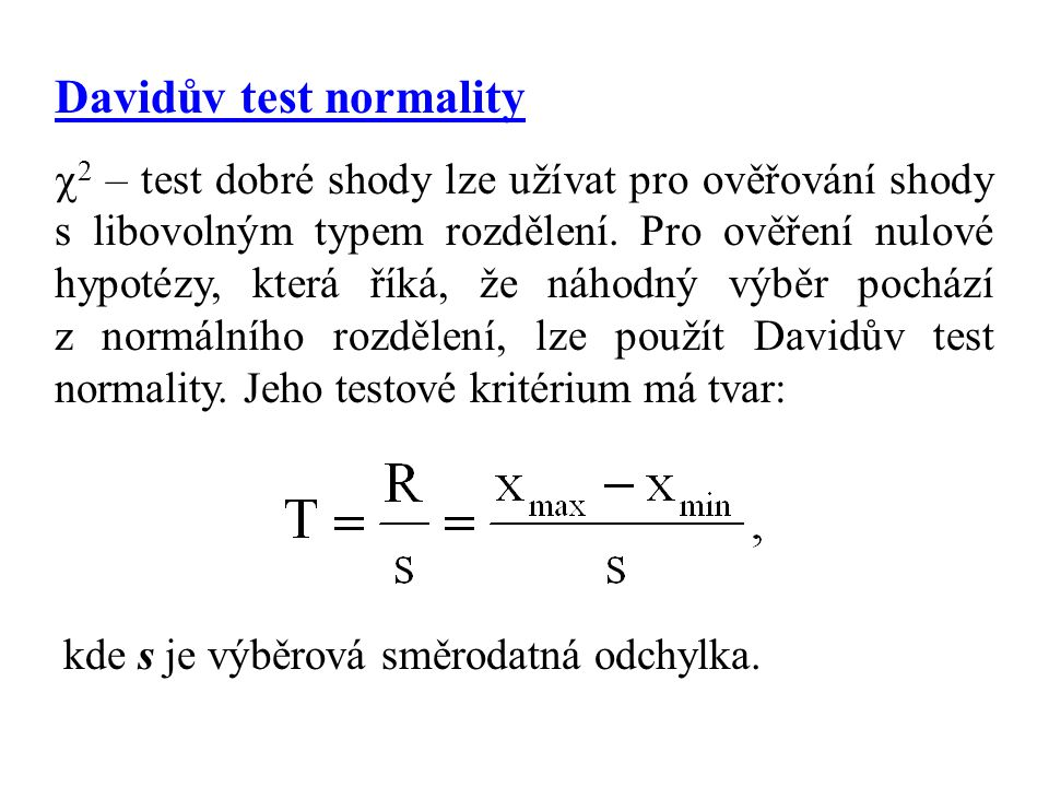 Davidův test normality  2 – test dobré shody lze užívat pro ověřování shody s libovolným typem rozdělení. Pro ověření nulové hypotézy, která říká, že