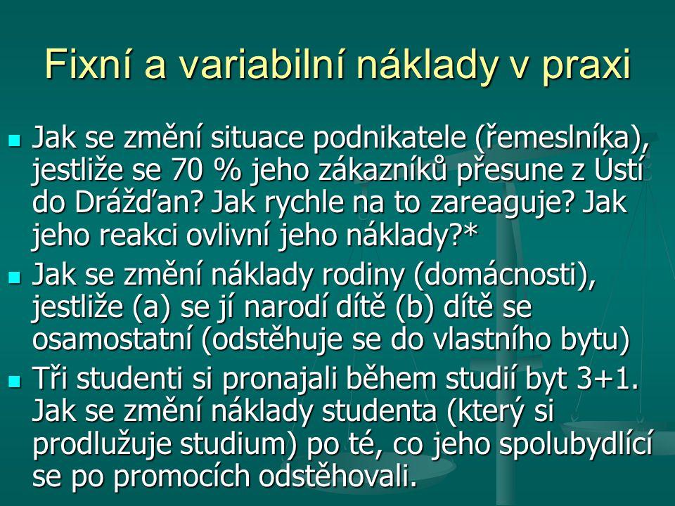 Fixní a variabilní náklady v praxi Jak se změní situace podnikatele (řemeslníka), jestliže se 70 % jeho zákazníků přesune z Ústí do Drážďan.