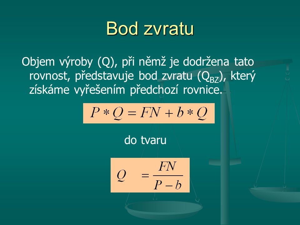 Bod zvratu Objem výroby (Q), při němž je dodržena tato rovnost, představuje bod zvratu (Q BZ ), který získáme vyřešením předchozí rovnice.