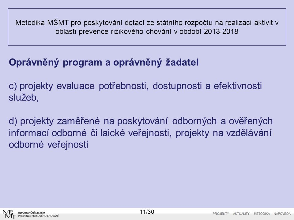 Metodika MŠMT pro poskytování dotací ze státního rozpočtu na realizaci aktivit v oblasti prevence rizikového chování v období 2013-2018 11/30 Oprávněn