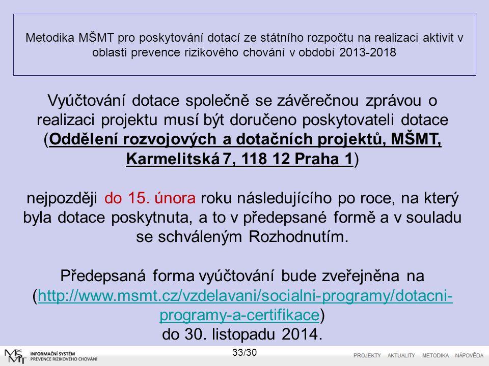 Metodika MŠMT pro poskytování dotací ze státního rozpočtu na realizaci aktivit v oblasti prevence rizikového chování v období 2013-2018 33/30 Vyúčtová