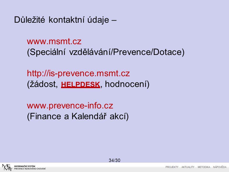 34/30 Důležité kontaktní údaje – www.msmt.cz (Speciální vzdělávání/Prevence/Dotace) http://is-prevence.msmt.cz (žádost, HELPDESK, hodnocení) www.preve