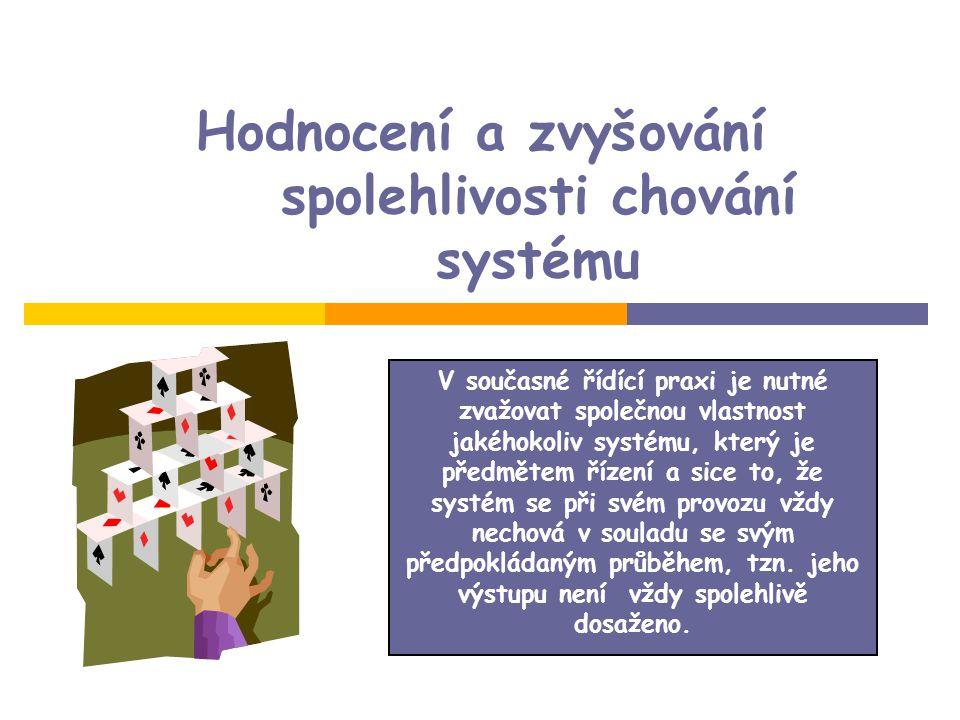 Hodnocení a zvyšování spolehlivosti chování systému V současné řídící praxi je nutné zvažovat společnou vlastnost jakéhokoliv systému, který je předmětem řízení a sice to, že systém se při svém provozu vždy nechová v souladu se svým předpokládaným průběhem, tzn.
