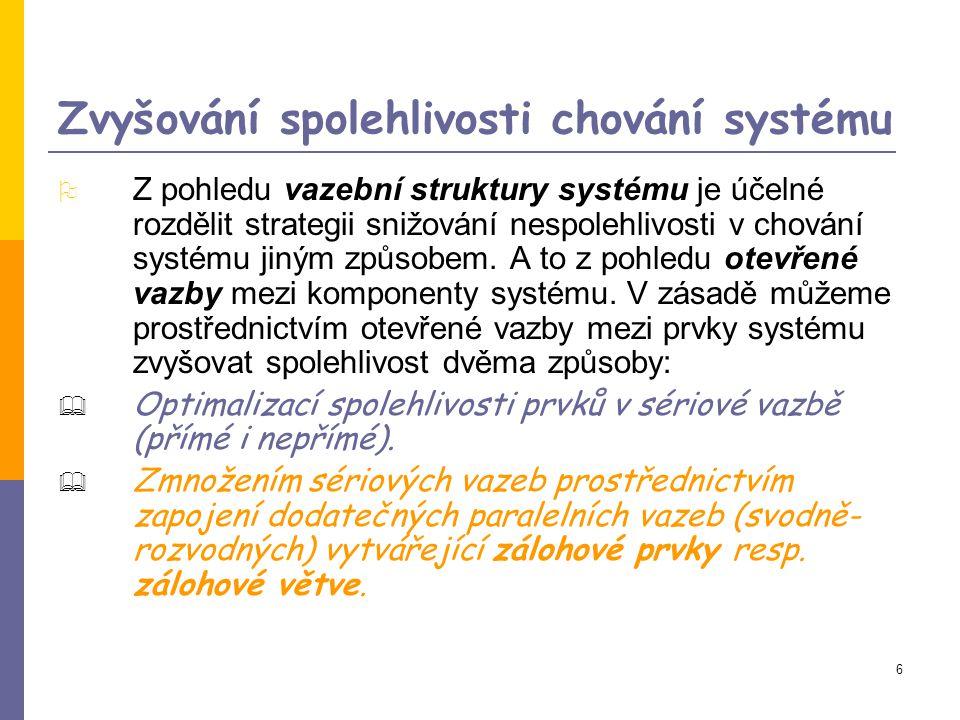 6 Zvyšování spolehlivosti chování systému  Z pohledu vazební struktury systému je účelné rozdělit strategii snižování nespolehlivosti v chování systému jiným způsobem.