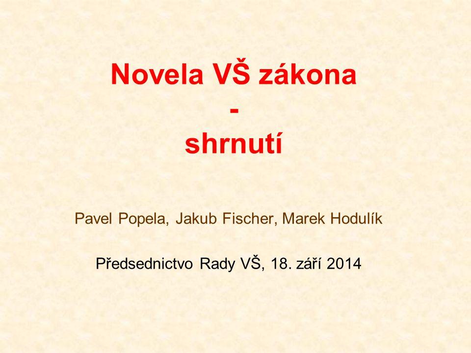 Novela VŠ zákona - shrnutí Pavel Popela, Jakub Fischer, Marek Hodulík Předsednictvo Rady VŠ, 18. září 2014
