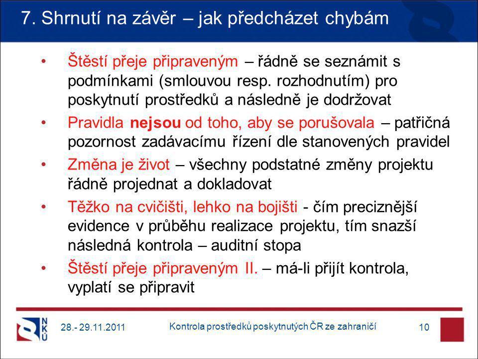 7. Shrnutí na závěr – jak předcházet chybám 28.- 29.11.201110 Štěstí přeje připraveným – řádně se seznámit s podmínkami (smlouvou resp. rozhodnutím) p