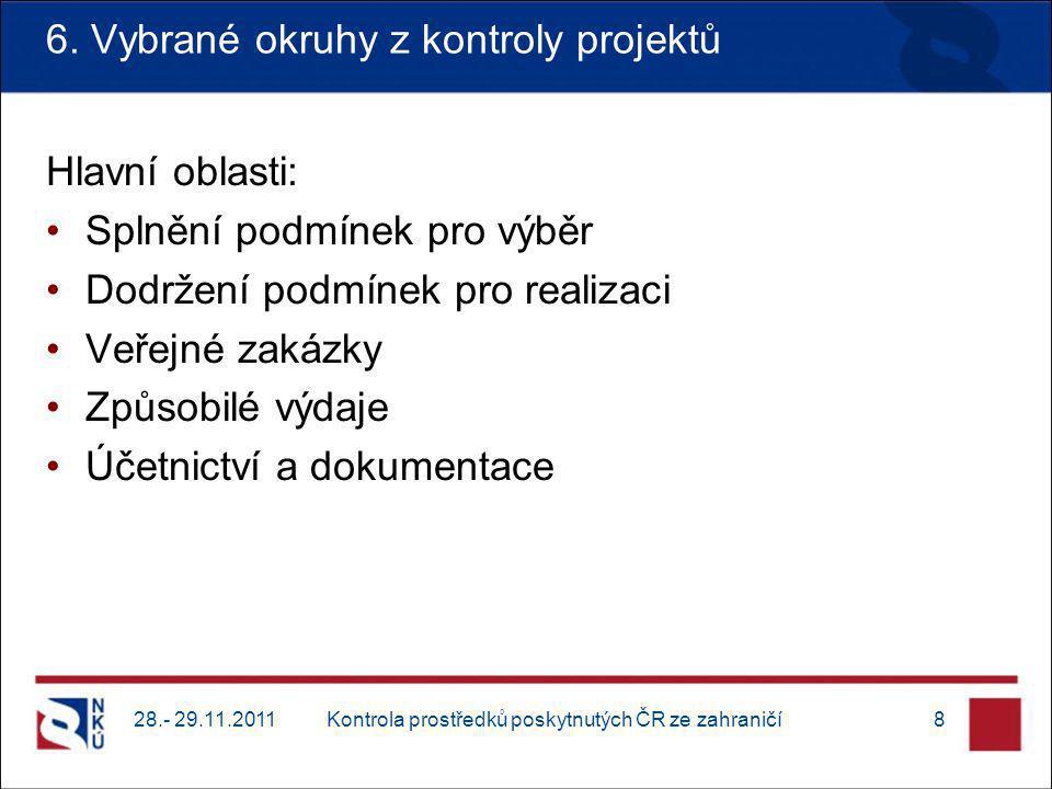 6. Vybrané okruhy z kontroly projektů Hlavní oblasti: Splnění podmínek pro výběr Dodržení podmínek pro realizaci Veřejné zakázky Způsobilé výdaje Účet
