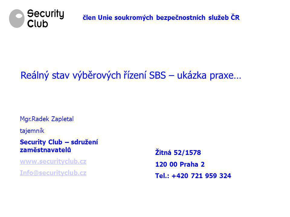 člen Unie soukromých bezpečnostních služeb ČR Reálný stav výběrových řízení SBS – ukázka praxe… Mgr.Radek Zapletal tajemník Security Club – sdružení z