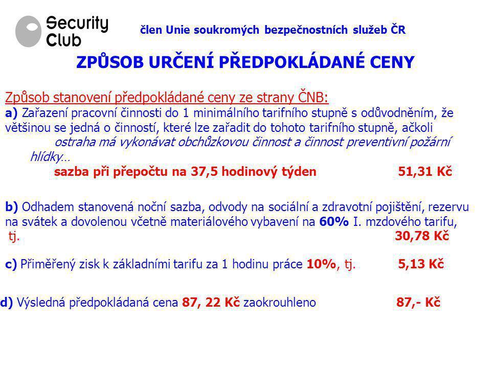 člen Unie soukromých bezpečnostních služeb ČR Způsob stanovení předpokládané ceny ze strany ČNB: a) Zařazení pracovní činnosti do 1 minimálního tarifn