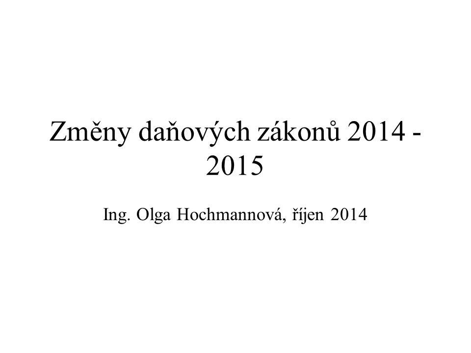 Změny daňových zákonů 2014 - 2015 Ing. Olga Hochmannová, říjen 2014