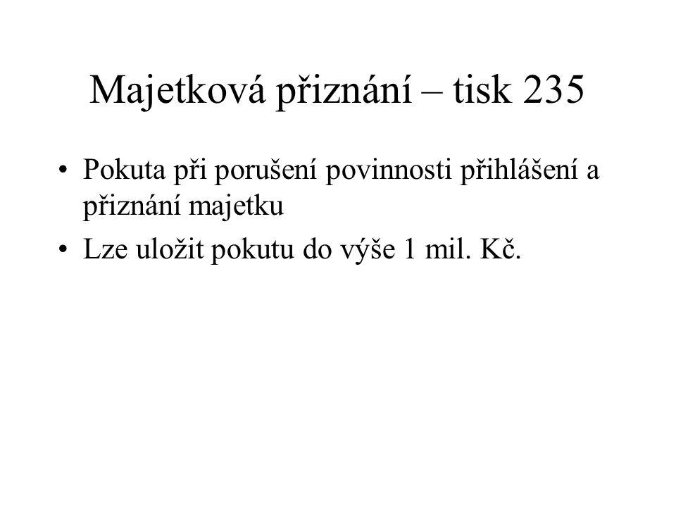 Majetková přiznání – tisk 235 Pokuta při porušení povinnosti přihlášení a přiznání majetku Lze uložit pokutu do výše 1 mil. Kč.