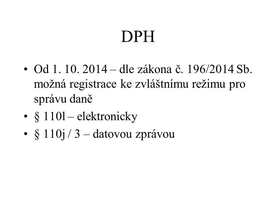 DPH Od 1. 10. 2014 – dle zákona č. 196/2014 Sb. možná registrace ke zvláštnímu režimu pro správu daně § 110l – elektronicky § 110j / 3 – datovou zpráv
