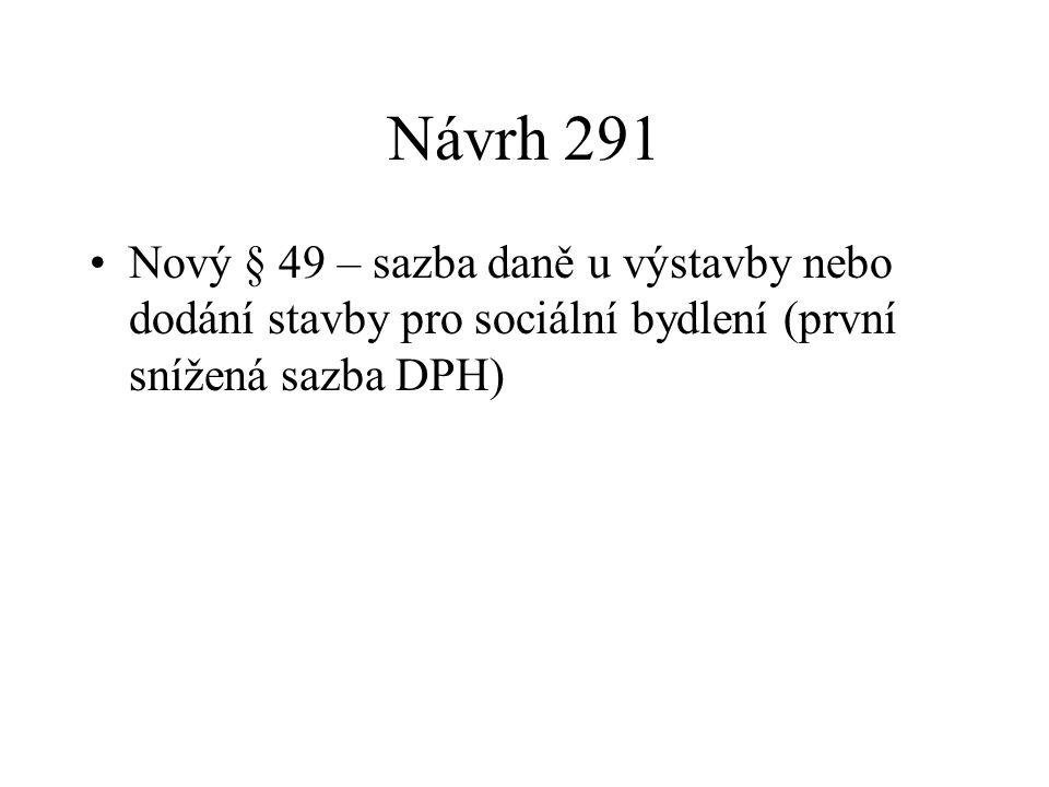 Návrh 291 Nový § 49 – sazba daně u výstavby nebo dodání stavby pro sociální bydlení (první snížená sazba DPH)