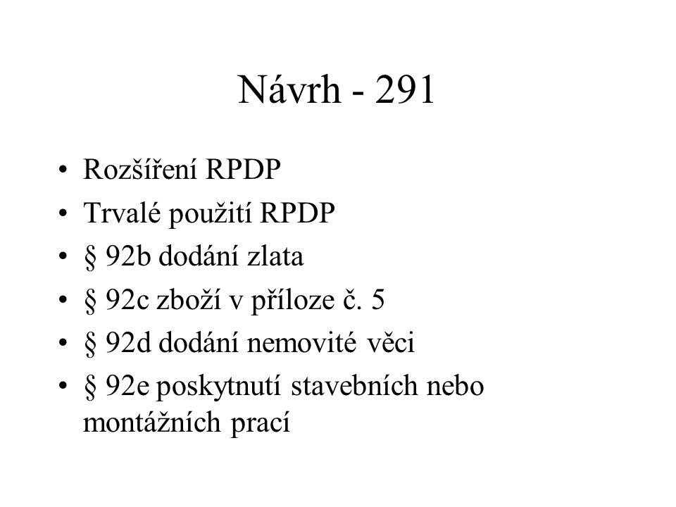 Návrh - 291 Rozšíření RPDP Trvalé použití RPDP § 92b dodání zlata § 92c zboží v příloze č. 5 § 92d dodání nemovité věci § 92e poskytnutí stavebních ne