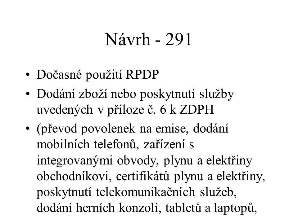 Návrh - 291 Dočasné použití RPDP Dodání zboží nebo poskytnutí služby uvedených v příloze č. 6 k ZDPH (převod povolenek na emise, dodání mobilních tele