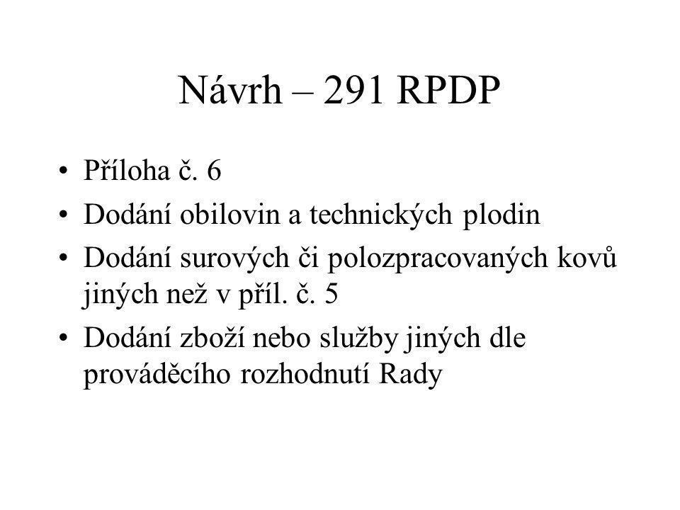 Návrh – 291 RPDP Příloha č. 6 Dodání obilovin a technických plodin Dodání surových či polozpracovaných kovů jiných než v příl. č. 5 Dodání zboží nebo