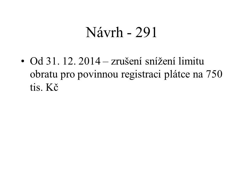 Návrh - 291 Od 31. 12. 2014 – zrušení snížení limitu obratu pro povinnou registraci plátce na 750 tis. Kč