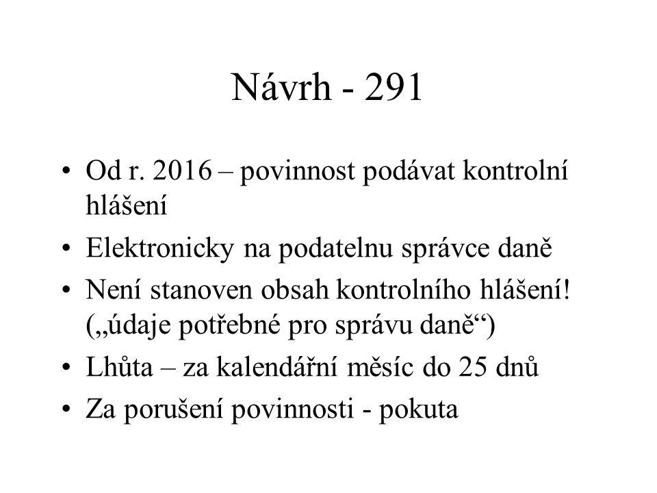 """Návrh - 291 Od r. 2016 – povinnost podávat kontrolní hlášení Elektronicky na podatelnu správce daně Není stanoven obsah kontrolního hlášení! (""""údaje p"""