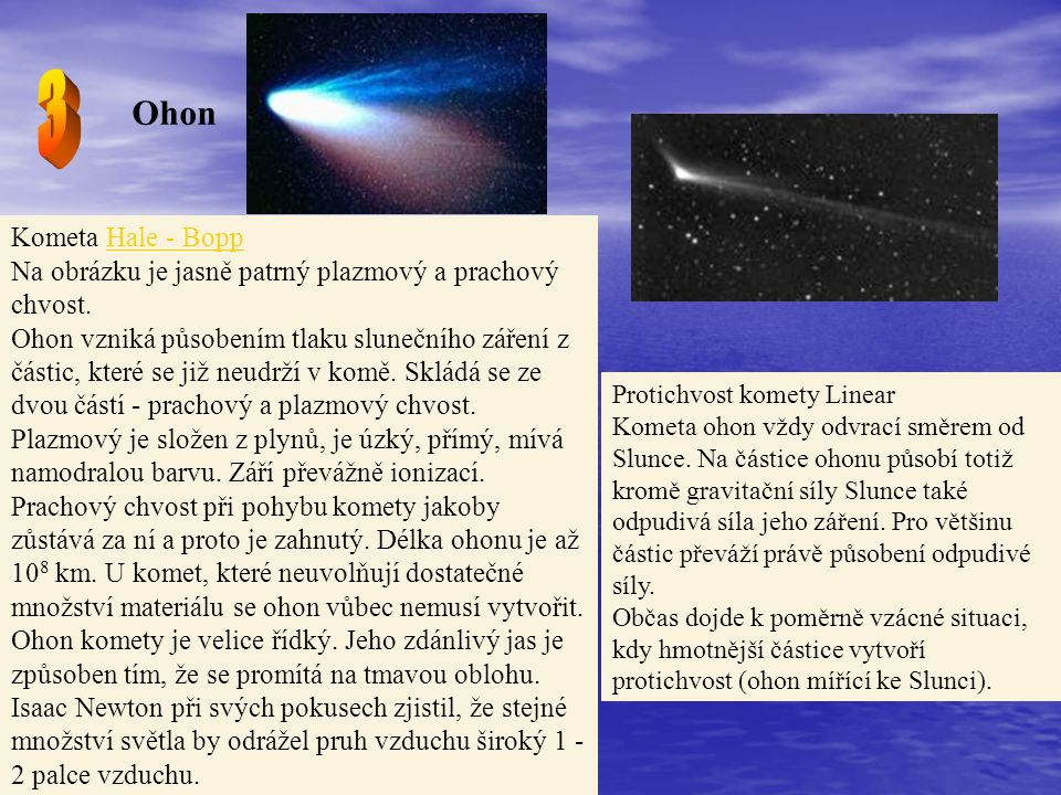 Ohon Kometa Hale - Bopp Na obrázku je jasně patrný plazmový a prachový chvost.Hale - Bopp Ohon vzniká působením tlaku slunečního záření z částic, kter