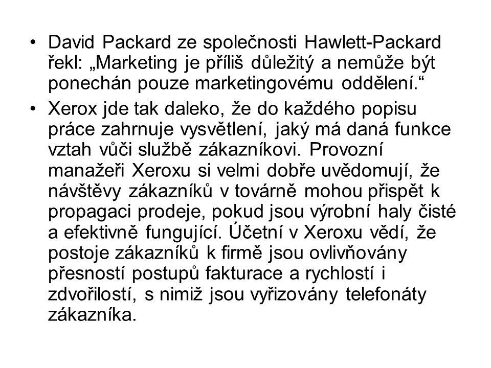 """David Packard ze společnosti Hawlett-Packard řekl: """"Marketing je příliš důležitý a nemůže být ponechán pouze marketingovému oddělení. Xerox jde tak daleko, že do každého popisu práce zahrnuje vysvětlení, jaký má daná funkce vztah vůči službě zákazníkovi."""