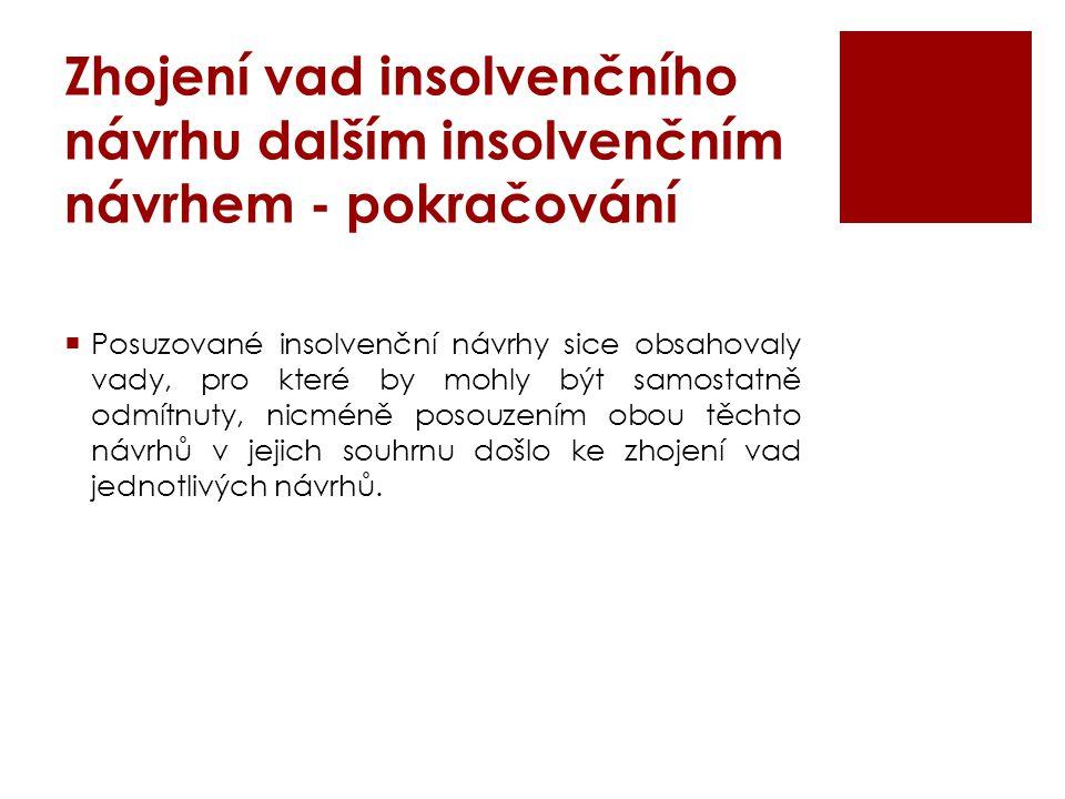 Zhojení vad insolvenčního návrhu dalším insolvenčním návrhem - pokračování  Posuzované insolvenční návrhy sice obsahovaly vady, pro které by mohly bý