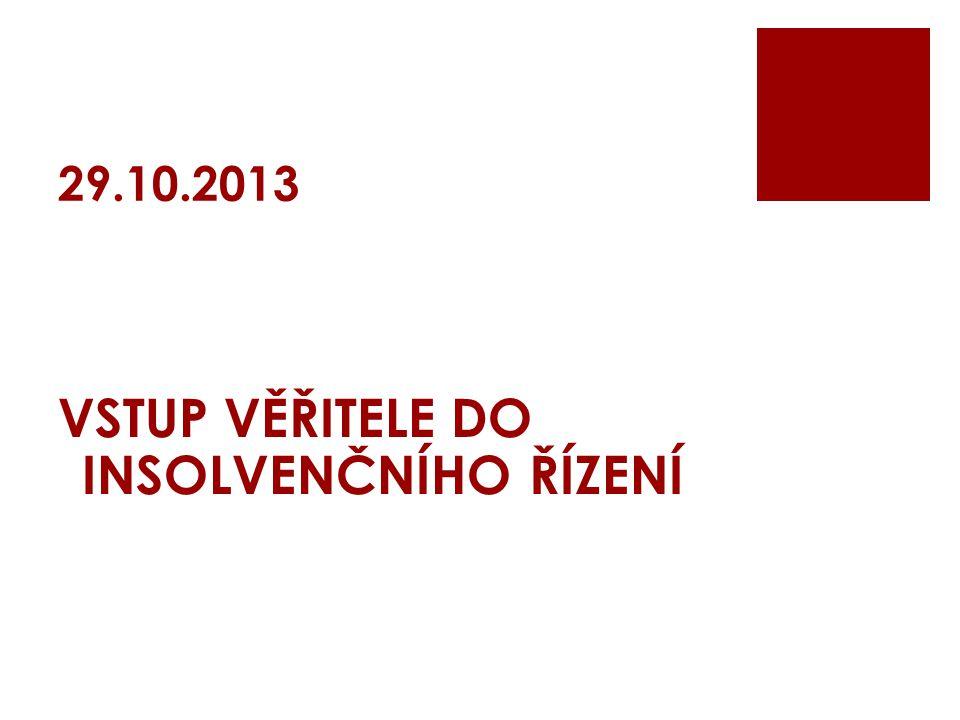 VSTUP VĚŘITELE DO INSOLVENČNÍHO ŘÍZENÍ 29.10.2013